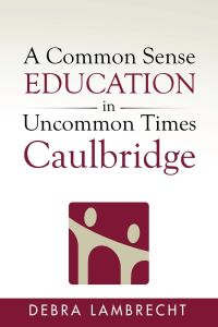 Common Sense Education in Uncommon Times